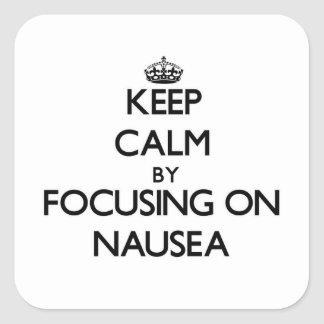 Keep Calm by focusing on Nausea Square Sticker