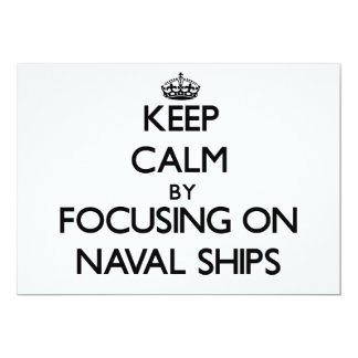 Keep Calm by focusing on Naval Ships 5x7 Paper Invitation Card
