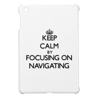 Keep Calm by focusing on Navigating iPad Mini Cases