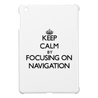Keep Calm by focusing on Navigation iPad Mini Cases