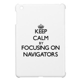 Keep Calm by focusing on Navigators Case For The iPad Mini