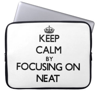 Keep Calm by focusing on Neat Laptop Sleeve