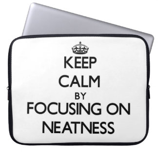 Keep Calm by focusing on Neatness Laptop Sleeve
