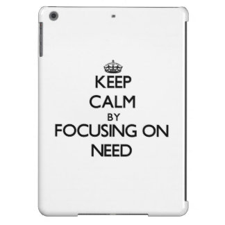 Keep Calm by focusing on Need iPad Air Cover