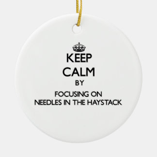 Keep Calm by focusing on Needles In The Haystack Ornament