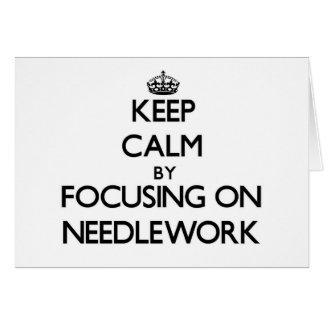 Keep Calm by focusing on Needlework Stationery Note Card