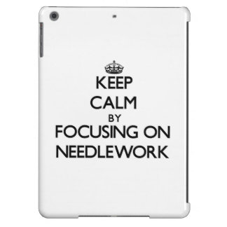 Keep Calm by focusing on Needlework iPad Air Case