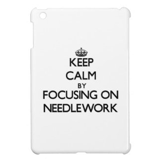 Keep Calm by focusing on Needlework iPad Mini Cases