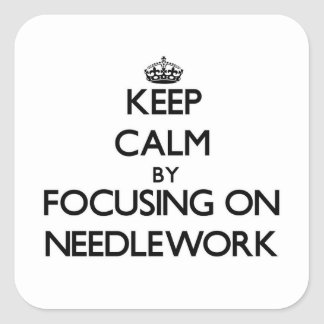 Keep Calm by focusing on Needlework Square Stickers