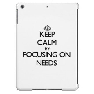 Keep Calm by focusing on Needs iPad Air Cases