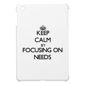 Keep Calm by focusing on Needs iPad Mini Cover