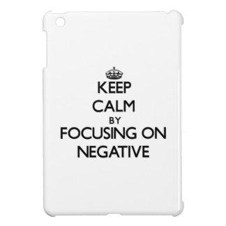 Keep Calm by focusing on Negative iPad Mini Cover