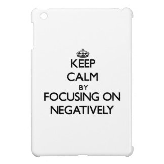 Keep Calm by focusing on Negatively iPad Mini Covers