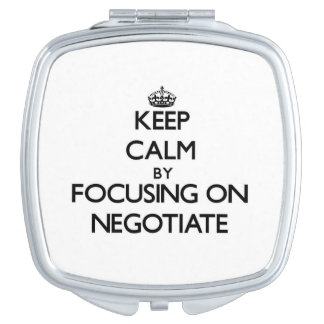 Keep Calm by focusing on Negotiate Mirror For Makeup