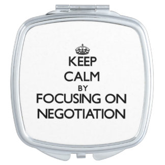 Keep Calm by focusing on Negotiation Compact Mirror