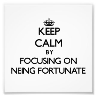 Keep Calm by focusing on Neing Fortunate Art Photo