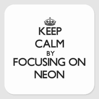 Keep Calm by focusing on Neon Square Sticker