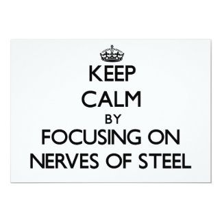 Keep Calm by focusing on Nerves Of Steel 5x7 Paper Invitation Card