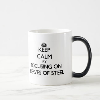 Keep Calm by focusing on Nerves Of Steel Mugs