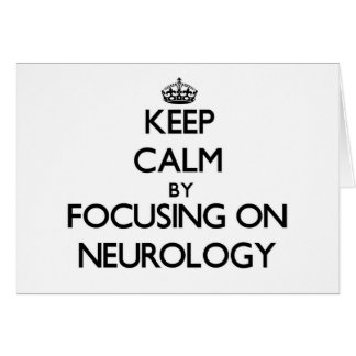 Keep Calm by focusing on Neurology Cards