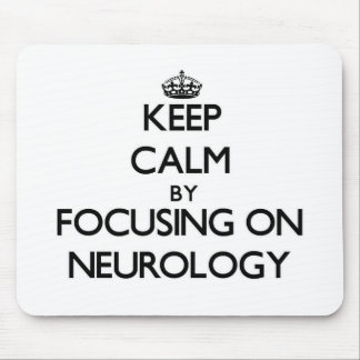 Keep Calm by focusing on Neurology Mouse Pad