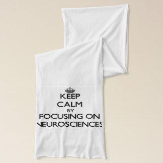 Keep calm by focusing on Neurosciences Scarf
