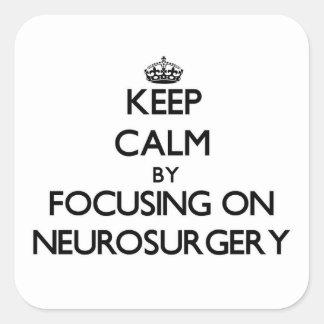 Keep Calm by focusing on Neurosurgery Sticker