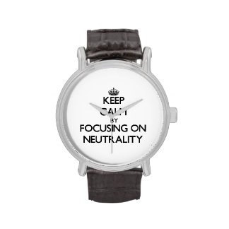Keep Calm by focusing on Neutrality Wrist Watches