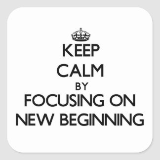 Keep Calm by focusing on New Beginning Square Sticker