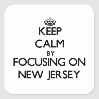 Keep Calm by focusing on New Jersey Square Sticker