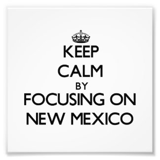 Keep Calm by focusing on New Mexico Photograph