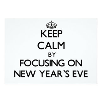 """Keep Calm by focusing on New Year'S Eve 5"""" X 7"""" Invitation Card"""