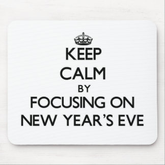 Keep Calm by focusing on New Year'S Eve Mouse Pad