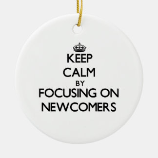 Keep Calm by focusing on Newcomers Double-Sided Ceramic Round Christmas Ornament