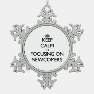 Keep Calm by focusing on Newcomers Snowflake Pewter Christmas Ornament