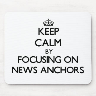 Keep Calm by focusing on News Anchors Mouse Pad