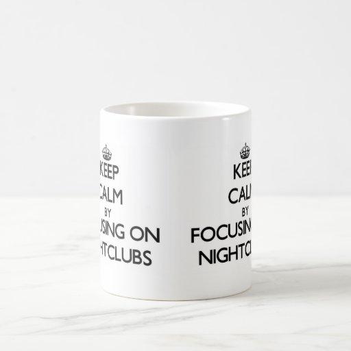 Keep Calm by focusing on Nightclubs Coffee Mugs