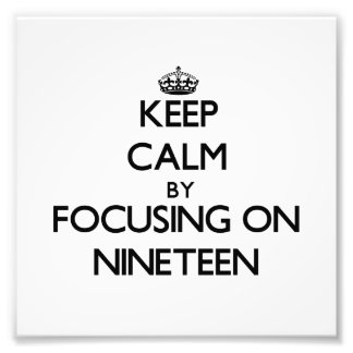 Keep Calm by focusing on Nineteen Photographic Print
