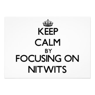 Keep Calm by focusing on Nitwits Custom Invite