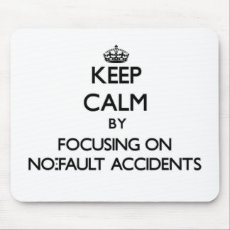 Keep Calm by focusing on No-Fault Accidents Mouse Pad