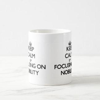 Keep Calm by focusing on Nobility Classic White Coffee Mug