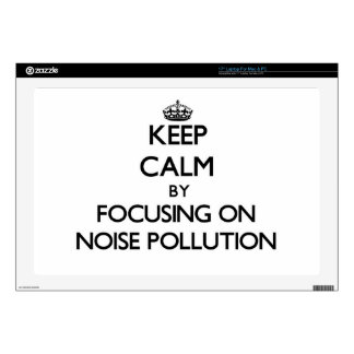 """Keep Calm by focusing on Noise Pollution Decal For 17"""" Laptop"""