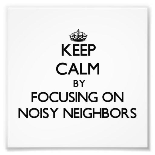 Keep Calm by focusing on Noisy Neighbors Photo Art