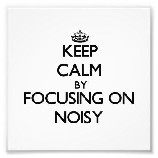 Keep Calm by focusing on Noisy Photo