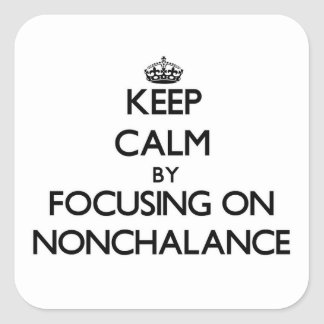 Keep Calm by focusing on Nonchalance Sticker