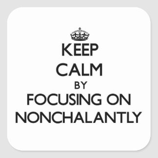 Keep Calm by focusing on Nonchalantly Square Sticker