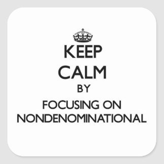 Keep Calm by focusing on Nondenominational Stickers