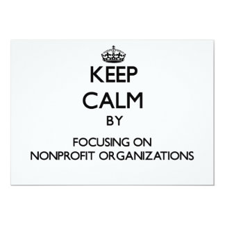 Keep Calm by focusing on Nonprofit Organizations 5x7 Paper Invitation Card