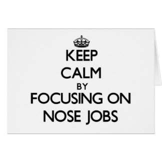 Keep Calm by focusing on Nose Jobs Greeting Cards