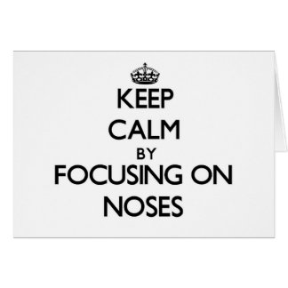 Keep Calm by focusing on Noses Card
